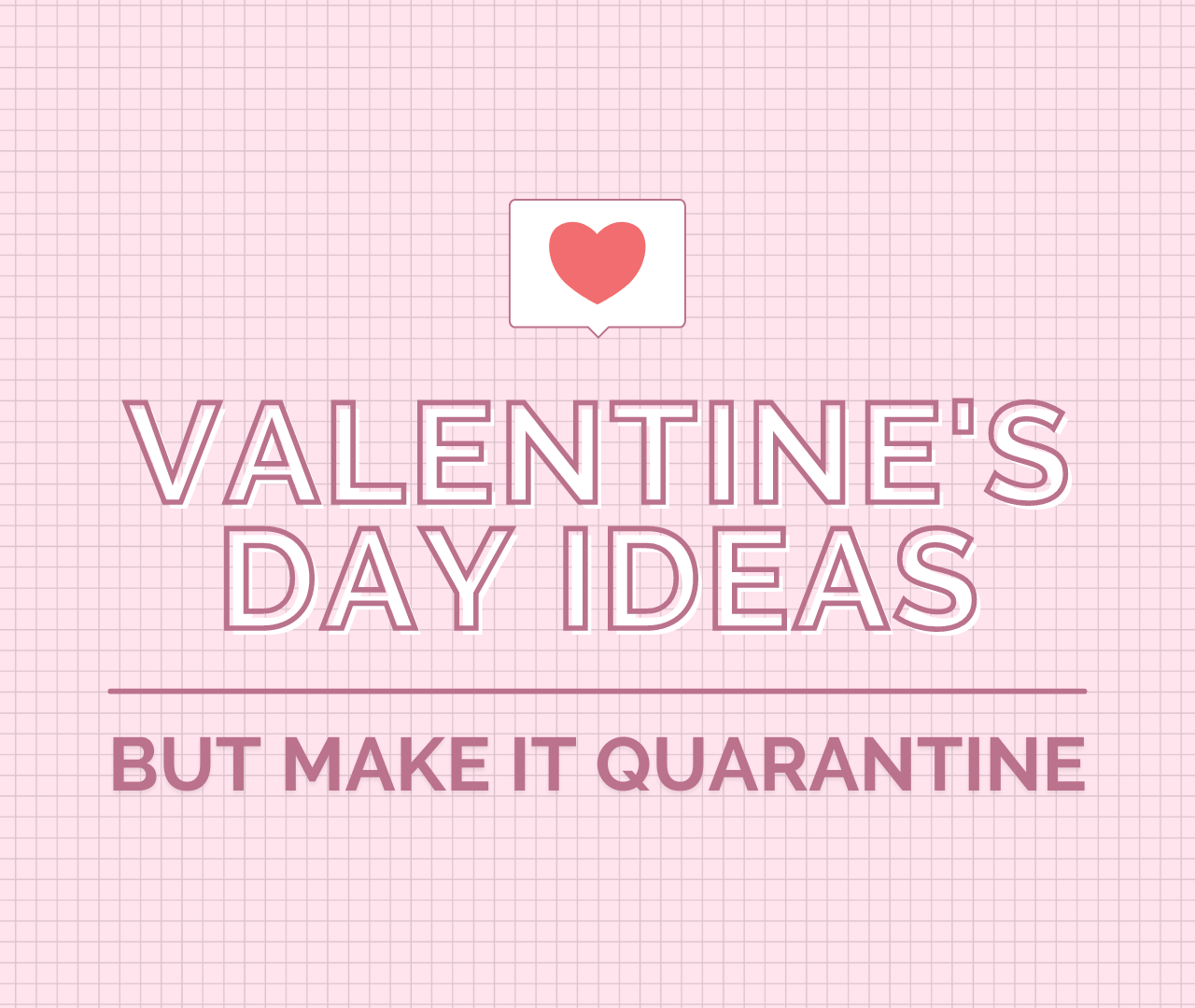 3 Ways to Celebrate Valentine's Day in Quarantine